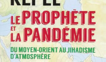 Moyen- Orient : Le Prophète et la pandémie par Gilles Kepel